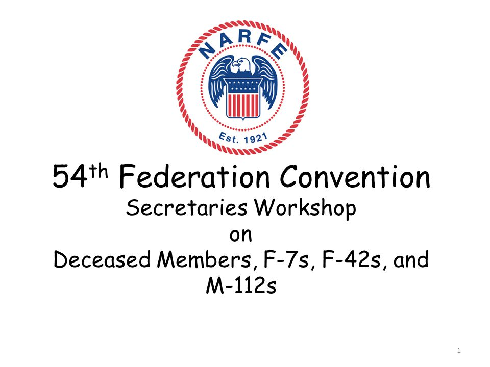 54 th Federation Convention Secretaries Workshop on Deceased Members, F-7s, F-42s, and M-112s 1