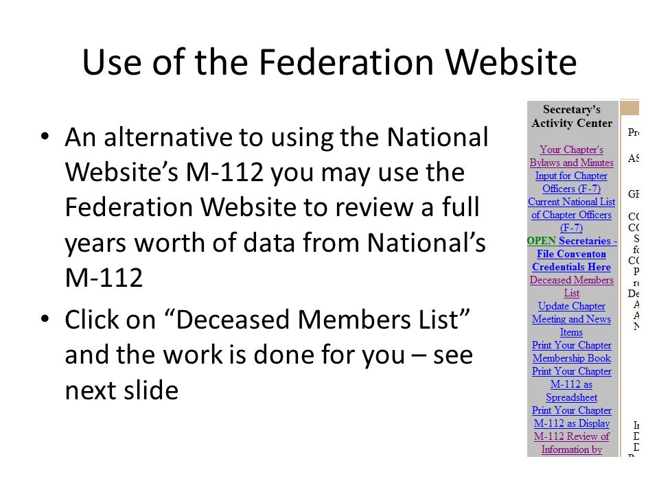 Use of the Federation Website An alternative to using the National Website's M-112 you may use the Federation Website to review a full years worth of data from National's M-112 Click on Deceased Members List and the work is done for you – see next slide