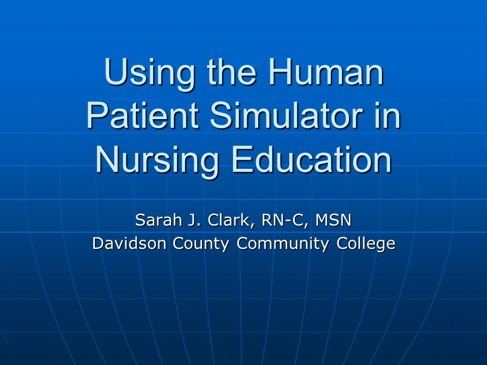 Using the Human Patient Simulator in Nursing Education Sarah J.