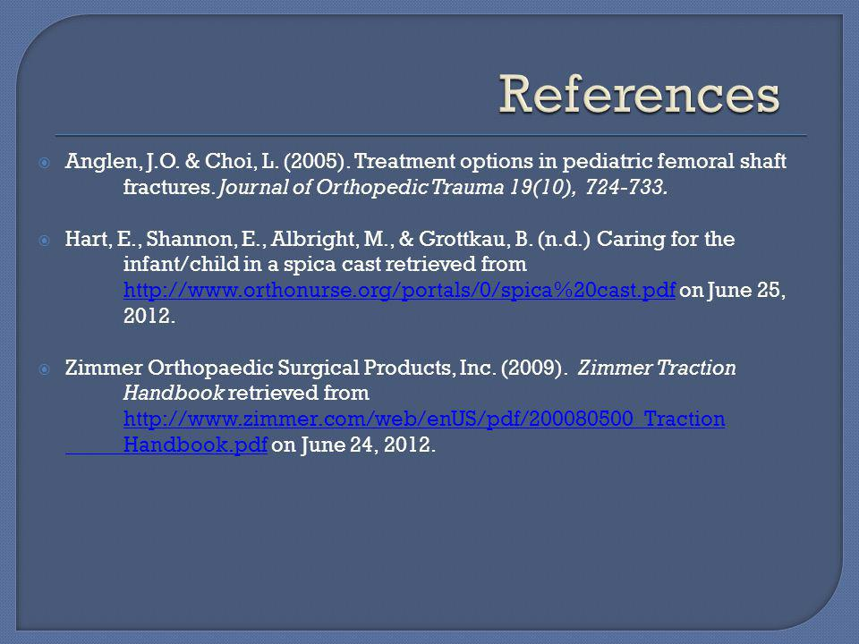  Anglen, J.O. & Choi, L. (2005). Treatment options in pediatric femoral shaft fractures.