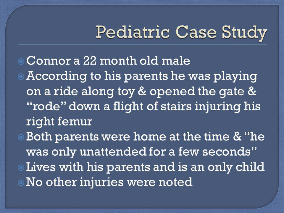 " Connor a 22 month old male  According to his parents he was playing on a ride along toy & opened the gate & ""rode"" down a flight of stairs injuring"