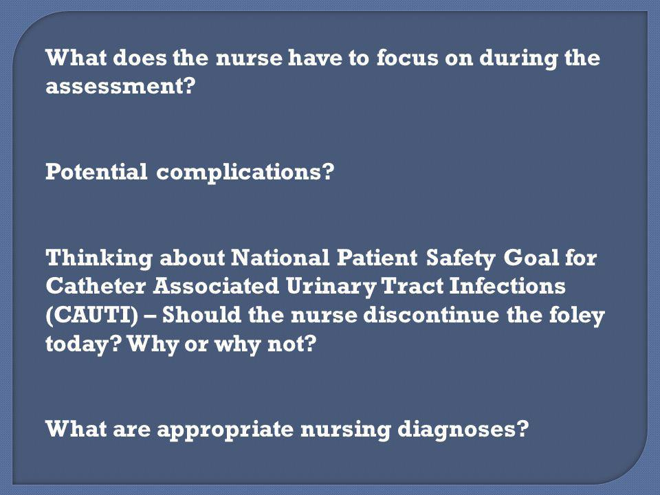 What does the nurse have to focus on during the assessment.