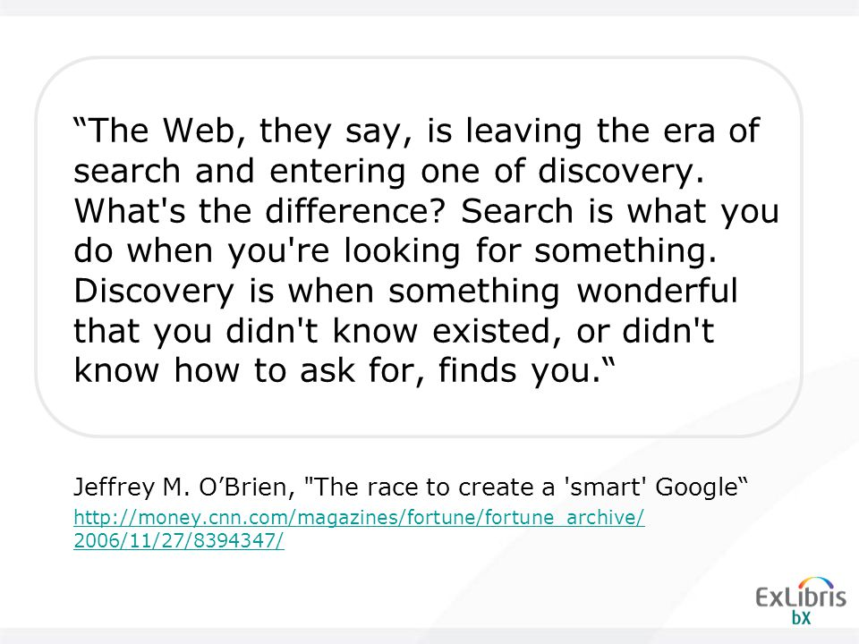 The Web, they say, is leaving the era of search and entering one of discovery.