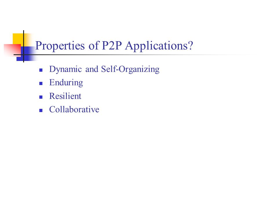 Properties of P2P Applications? Dynamic and Self-Organizing Enduring Resilient Collaborative