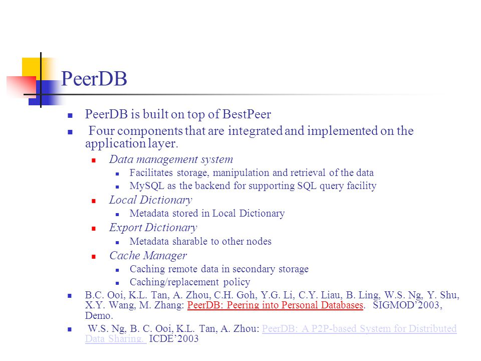 PeerDB PeerDB is built on top of BestPeer Four components that are integrated and implemented on the application layer.