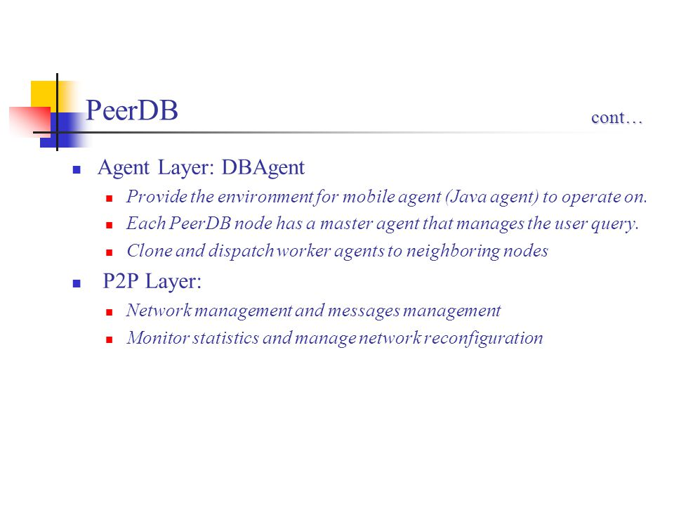 PeerDB Agent Layer: DBAgent Provide the environment for mobile agent (Java agent) to operate on. Each PeerDB node has a master agent that manages the