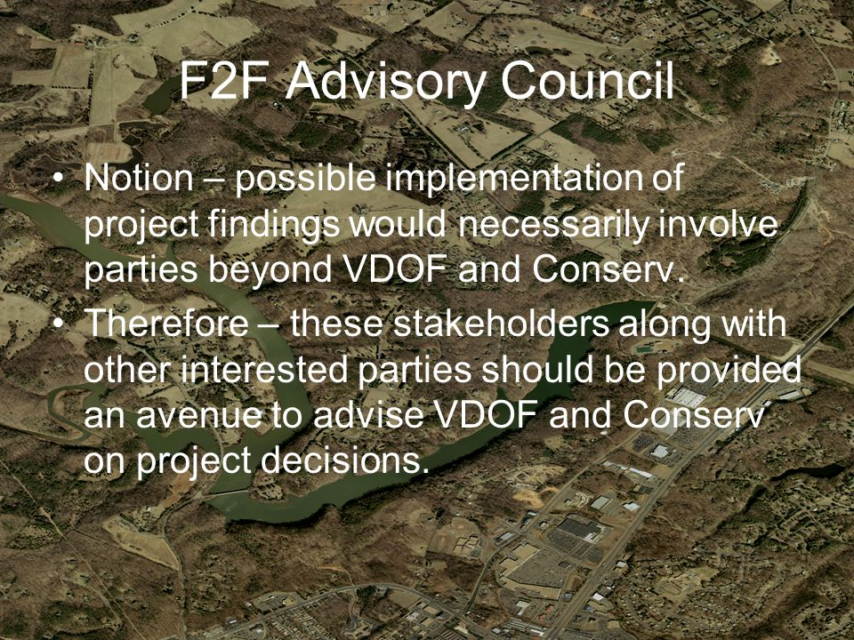 F2F Advisory Council Notion – possible implementation of project findings would necessarily involve parties beyond VDOF and Conserv.