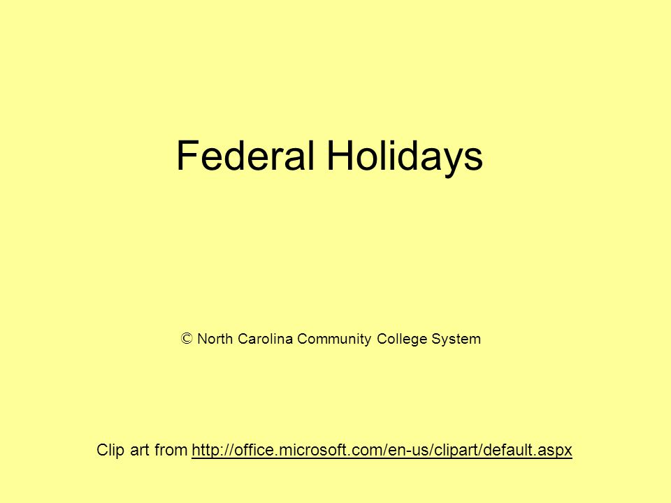 Federal Holidays Clip art from http://office.microsoft.com/en-us/clipart/default.aspx © North Carolina Community College System