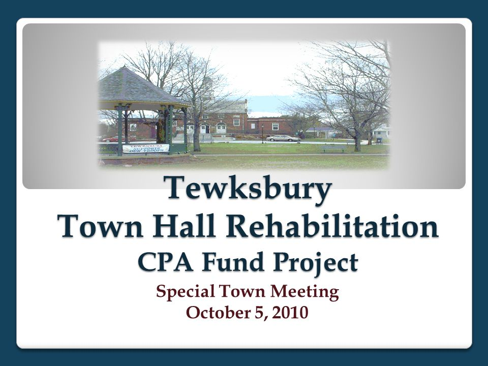 Tewksbury Town Hall Rehabilitation CPA Fund Project Special Town Meeting October 5, 2010