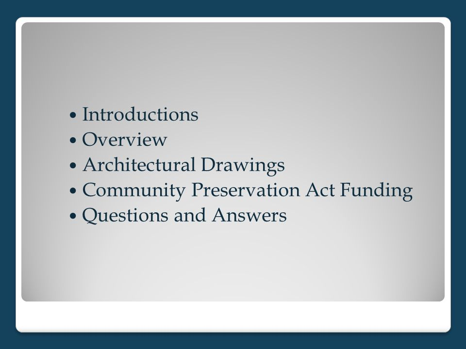 Introductions Overview Architectural Drawings Community Preservation Act Funding Questions and Answers