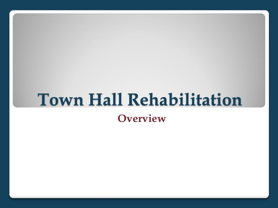 Town Hall Rehabilitation Overview