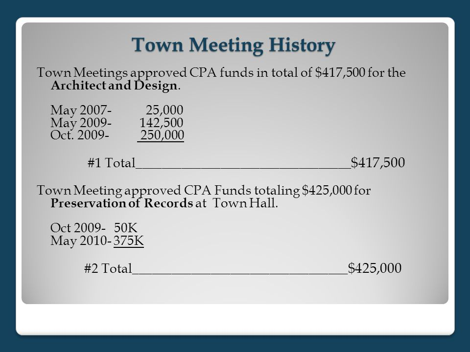 Town Meeting History Town Meetings approved CPA funds in total of $417,500 for the Architect and Design. May 2007- 25,000 May 2009- 142,500 Oct. 2009-