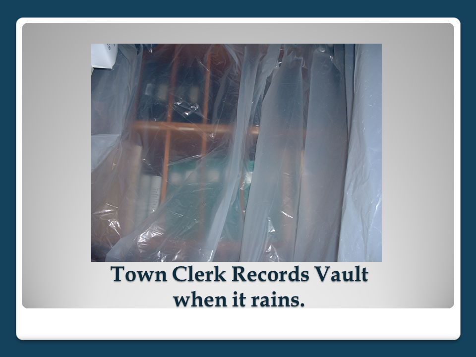 Town Clerk Records Vault when it rains.