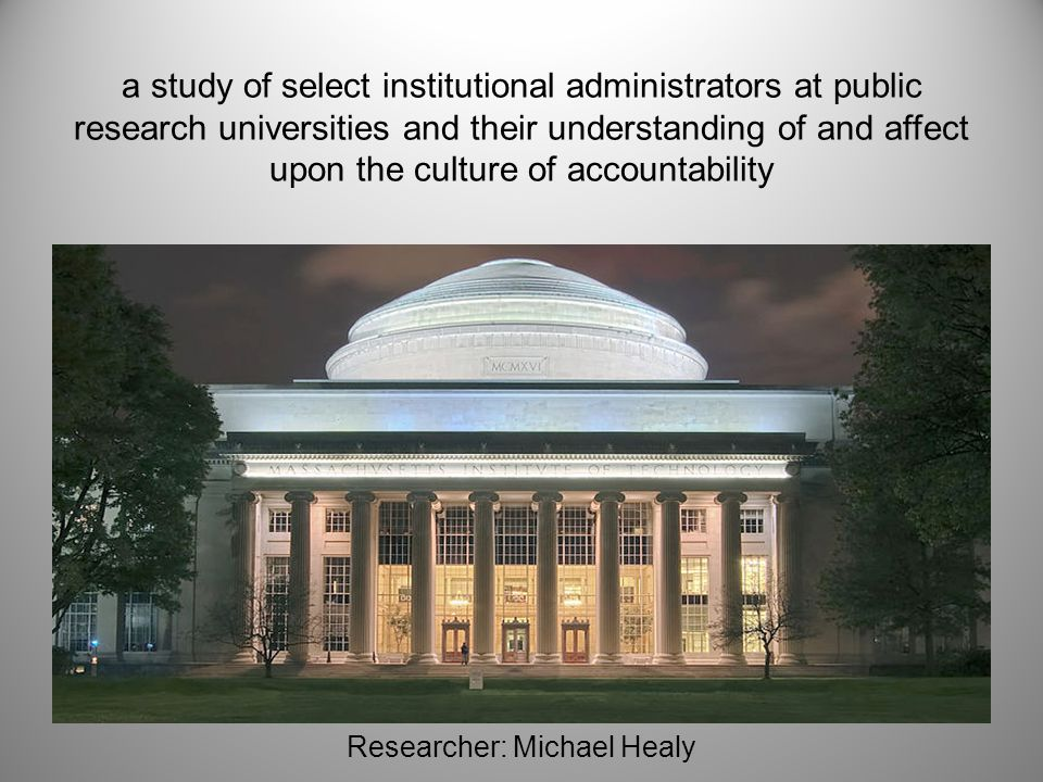 a study of select institutional administrators at public research universities and their understanding of and affect upon the culture of accountabilit