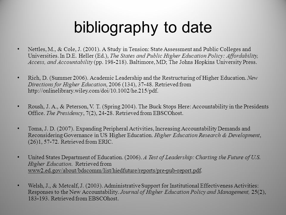 bibliography to date Nettles, M., & Cole, J. (2001). A Study in Tension: State Assessment and Public Colleges and Universities. In D.E. Heller (Ed.),