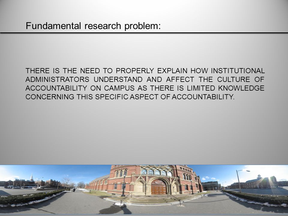 THERE IS THE NEED TO PROPERLY EXPLAIN HOW INSTITUTIONAL ADMINISTRATORS UNDERSTAND AND AFFECT THE CULTURE OF ACCOUNTABILITY ON CAMPUS AS THERE IS LIMIT