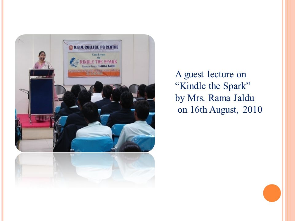 A guest lecture on Kindle the Spark by Mrs. Rama Jaldu on 16th August, 2010