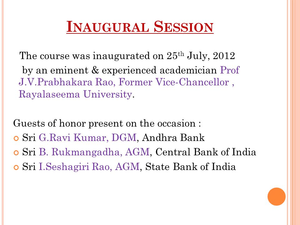 I NAUGURAL S ESSION The course was inaugurated on 25 th July, 2012 by an eminent & experienced academician Prof J.V.Prabhakara Rao, Former Vice-Chancellor, Rayalaseema University.