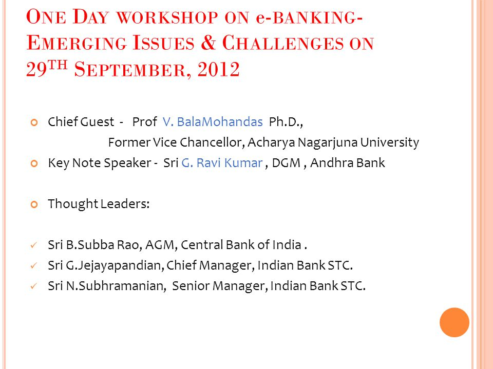 O NE D AY WORKSHOP ON e- BANKING - E MERGING I SSUES & C HALLENGES ON 29 TH S EPTEMBER, 2012 Chief Guest - Prof V.