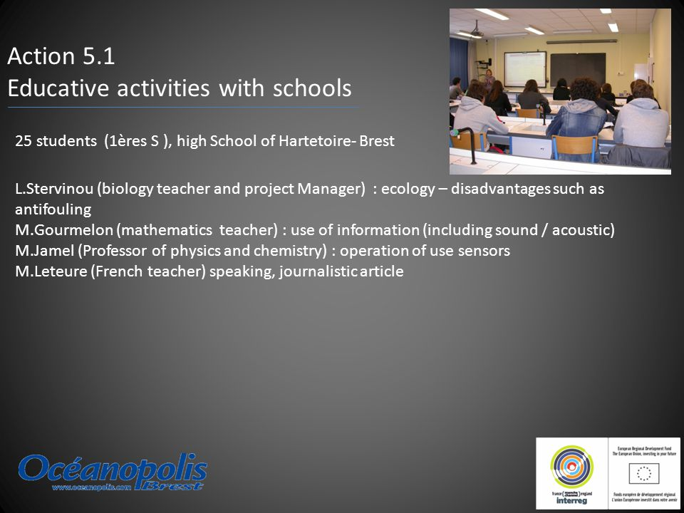 Action 5.1 Educative activities with schools L.Stervinou (biology teacher and project Manager) : ecology – disadvantages such as antifouling M.Gourmel