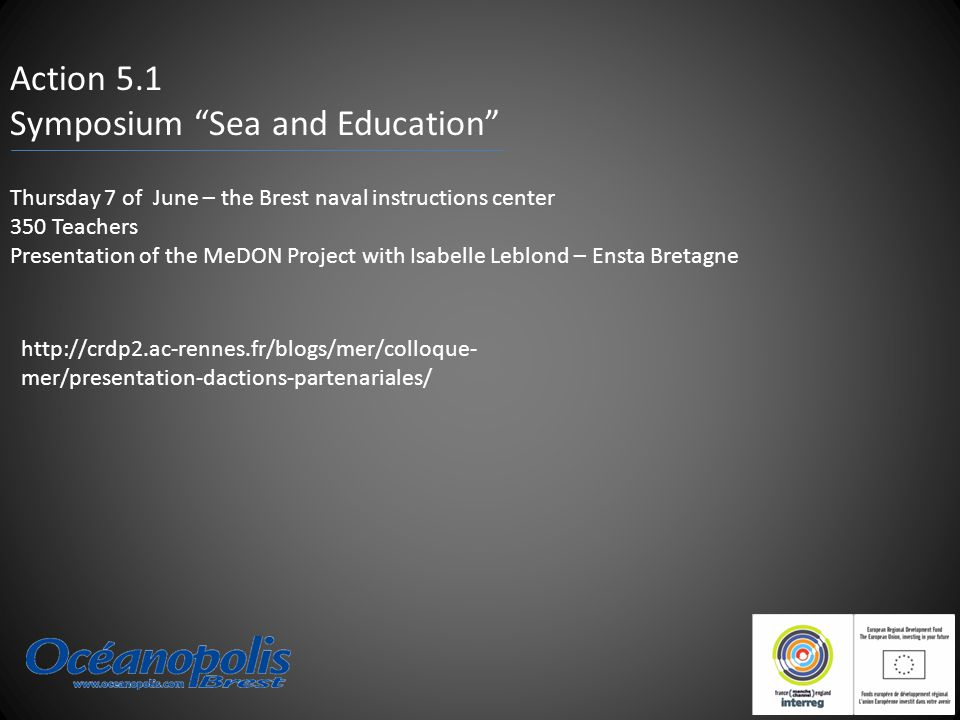 """Action 5.1 Symposium """"Sea and Education"""" Thursday 7 of June – the Brest naval instructions center 350 Teachers Presentation of the MeDON Project with"""
