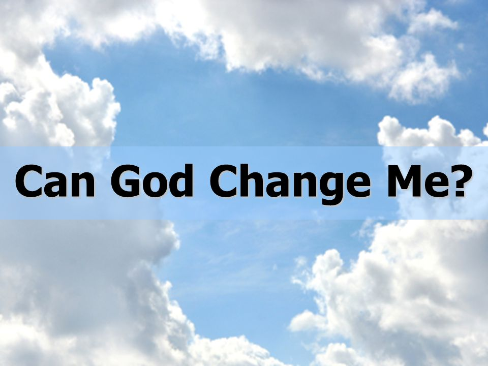 Can God Change Me