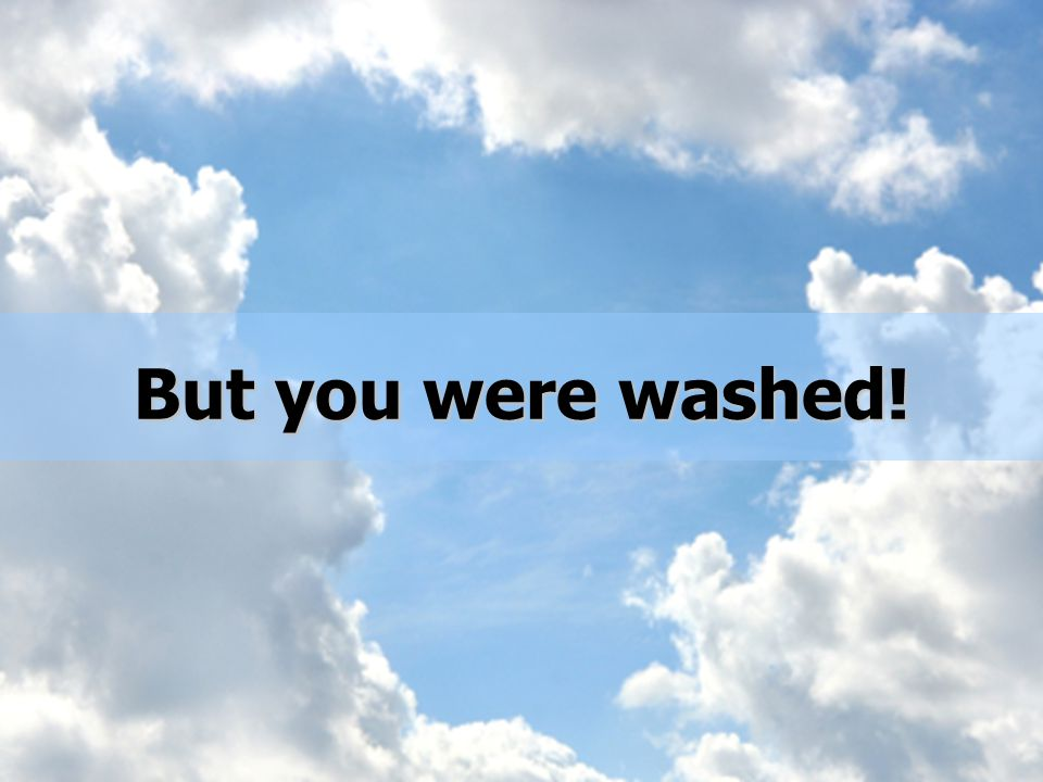 But you were washed!