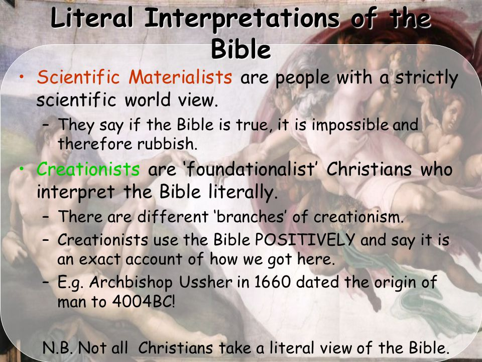 Literal Interpretations of the Bible Scientific Materialists are people with a strictly scientific world view.