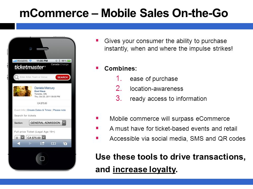 mCommerce – Mobile Sales On-the-Go  Gives your consumer the ability to purchase instantly, when and where the impulse strikes.