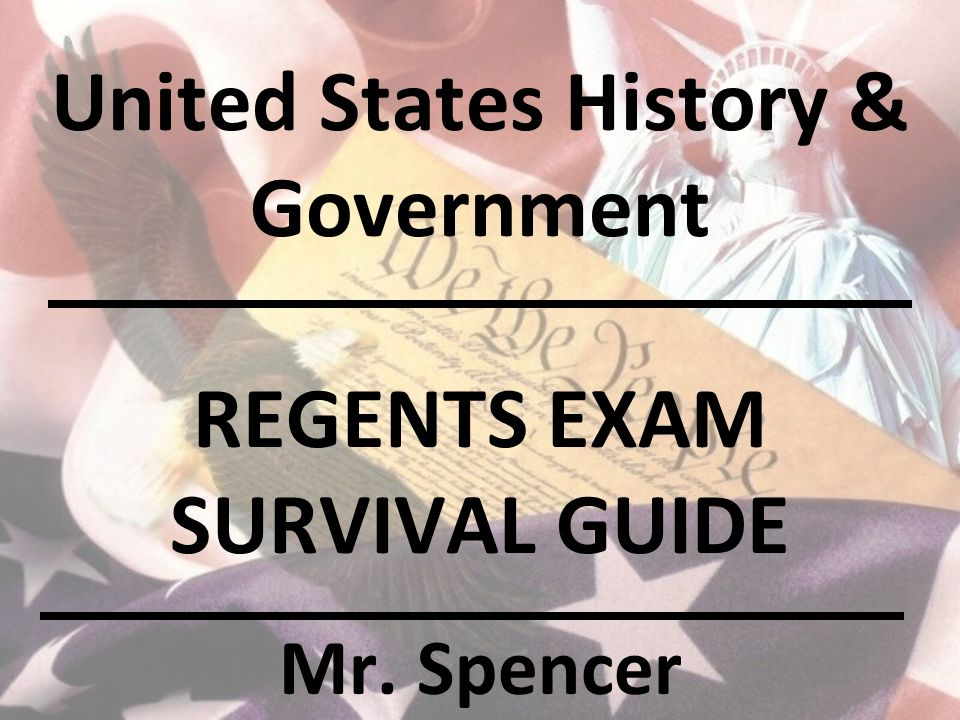 United States History & Government REGENTS EXAM SURVIVAL GUIDE Mr. Spencer