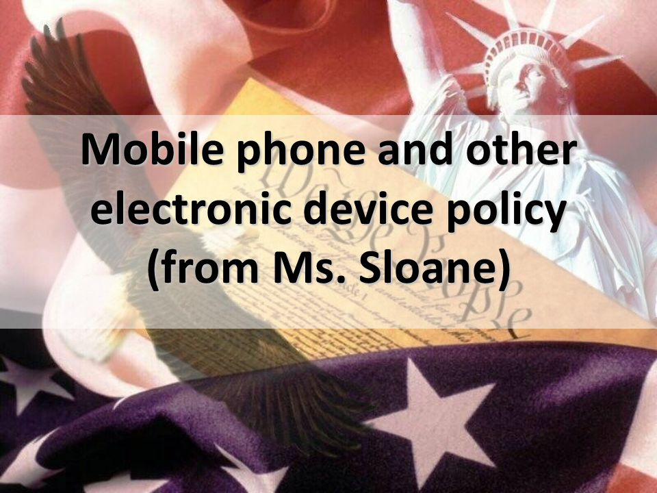 Mobile phone and other electronic device policy (from Ms. Sloane)