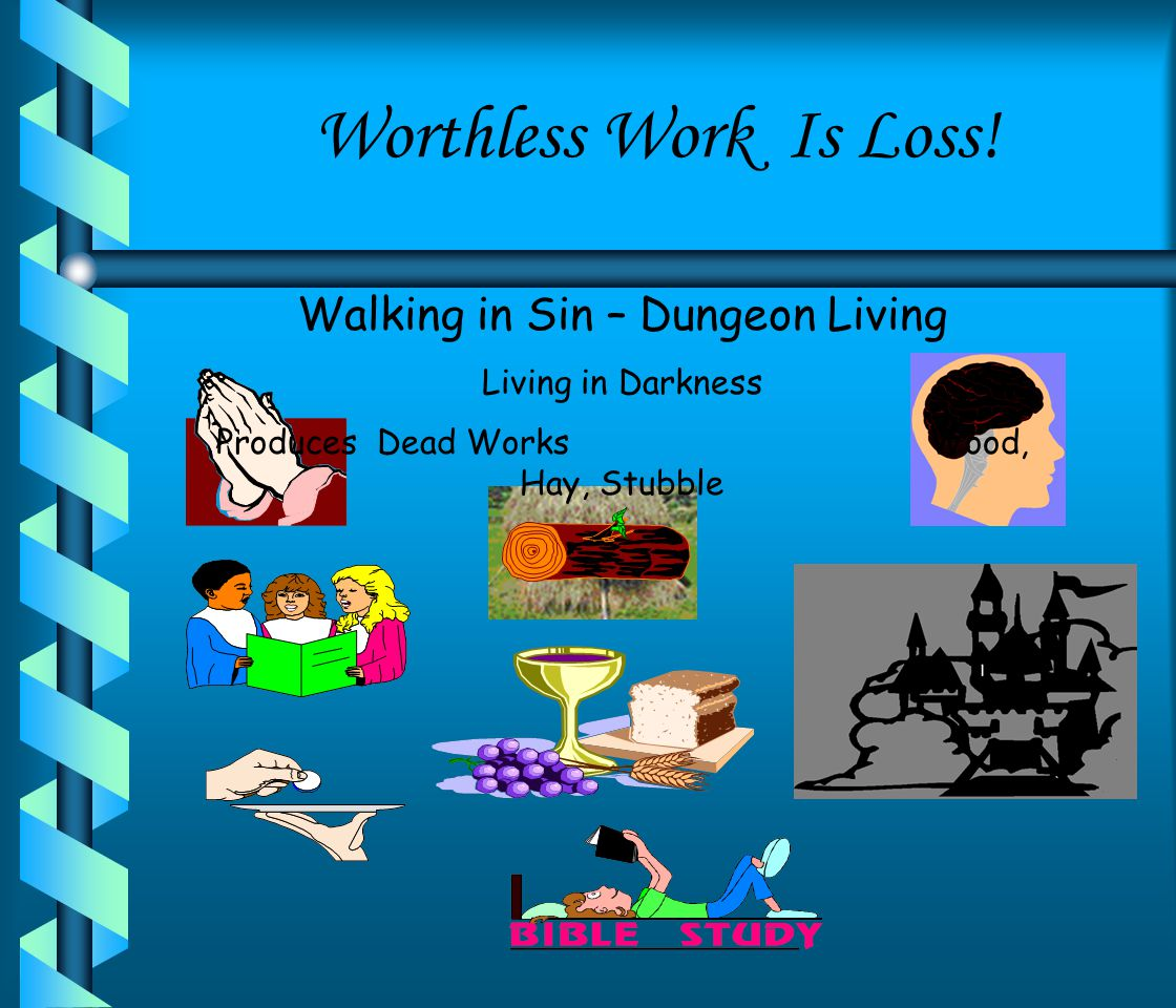 Worthless Work Is Loss.