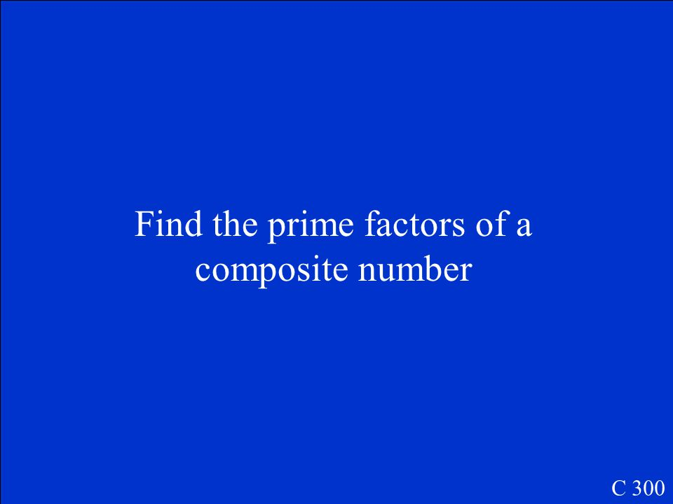 Prime factorization is used to C 300