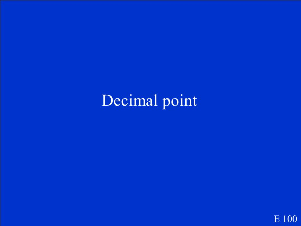 The value of a number in the decimal systems is determined by how many spaces the number is from this E 100