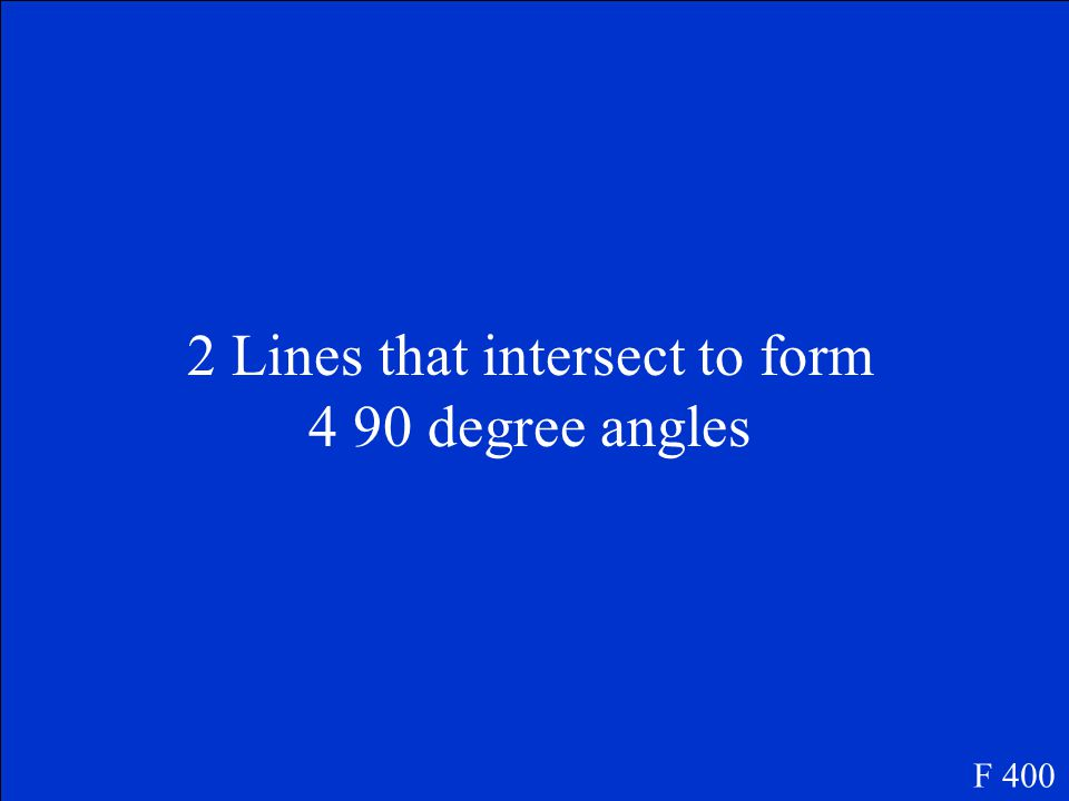 This is the definition of perpendicular lines F 400