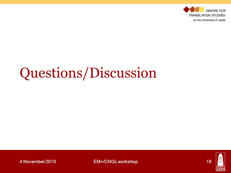 4 November 2010EM+/CNGL workshop19 Questions/Discussion