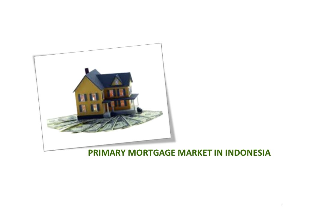 7 MORTGAGE TO GDP RATIO Source : SMF Research 'January 2012, Bank Indonesia Mortgage to GDP ratio of Indonesia at the end of 2011 which is around 2.6% is still below many other countries.