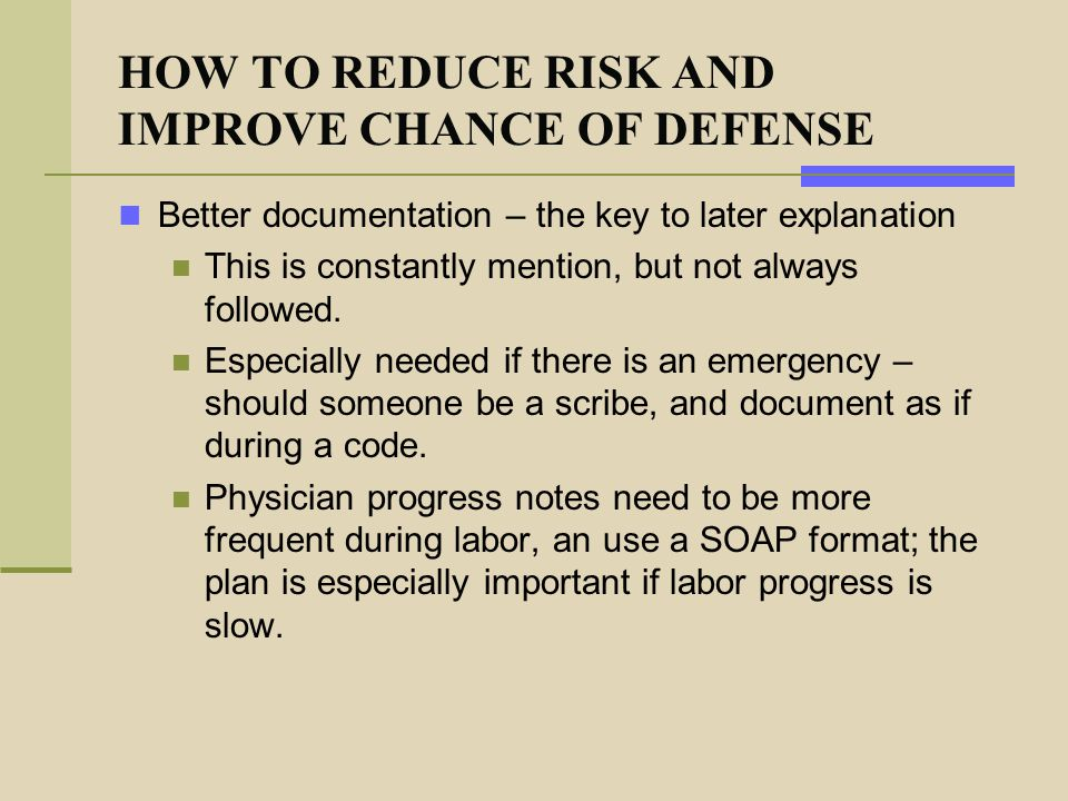 HOW TO REDUCE RISK AND IMPROVE CHANCE OF DEFENSE Better documentation – the key to later explanation This is constantly mention, but not always follow
