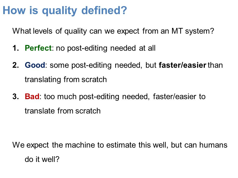 How is quality defined.What levels of quality can we expect from an MT system.