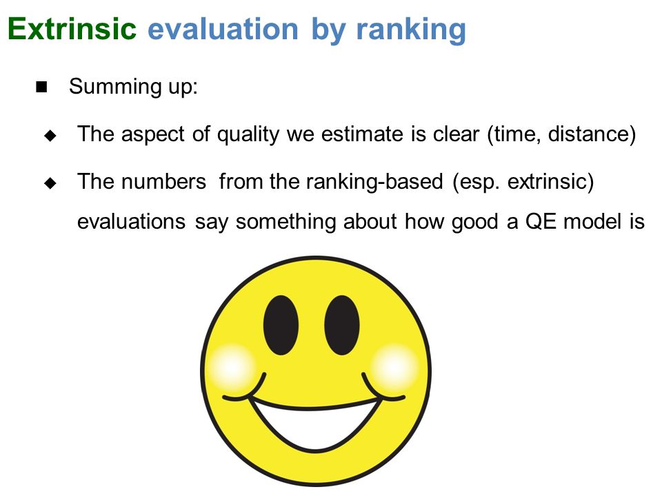 Extrinsic evaluation by ranking Summing up:  The aspect of quality we estimate is clear (time, distance)  The numbers from the ranking-based (esp.