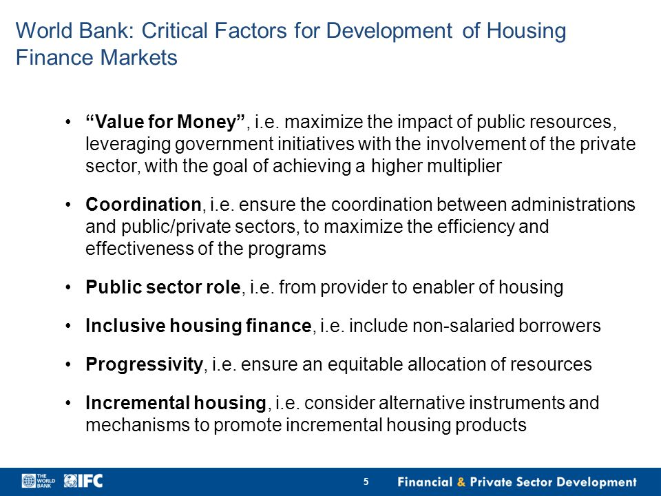 World Bank: Critical Factors for Development of Housing Finance Markets Value for Money , i.e.