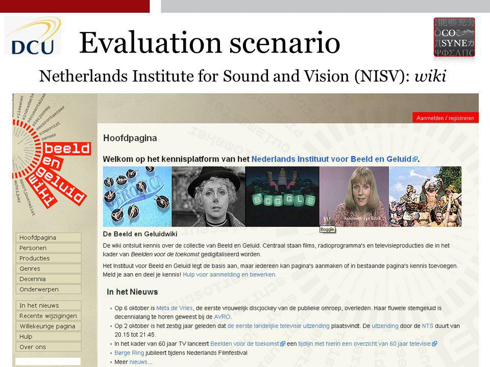 Third Joint EM+ / CNGL Workshop, Luxembourg 14 October 2011 9 Evaluation scenario 9 Netherlands Institute for Sound and Vision (NISV): wiki