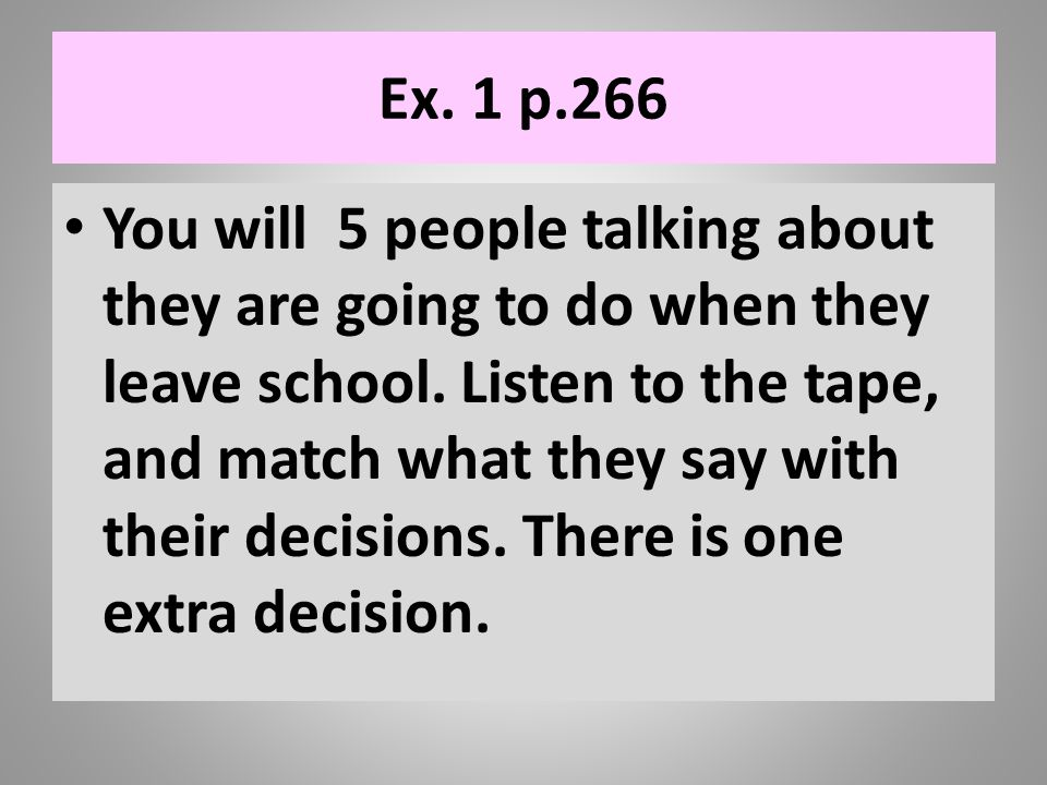 Ex.1 p.266 You will 5 people talking about they are going to do when they leave school.