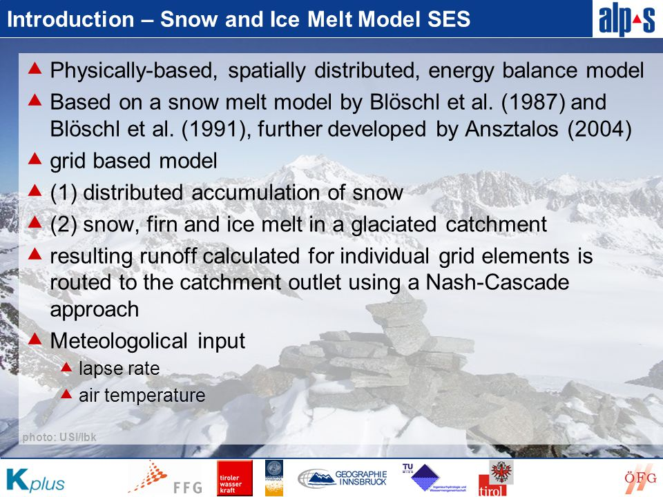 Introduction – Determination of Snowline  Modelling snowline:  Not a straight line but a zone of transition  Simulated using a lower and an upper temperature-boundary to separate snowfall from rain  In the transition-zone a portion is considered to be snow, the rest rain  Highest weather station measuring air temperature situated at 2850 m a.s.l.