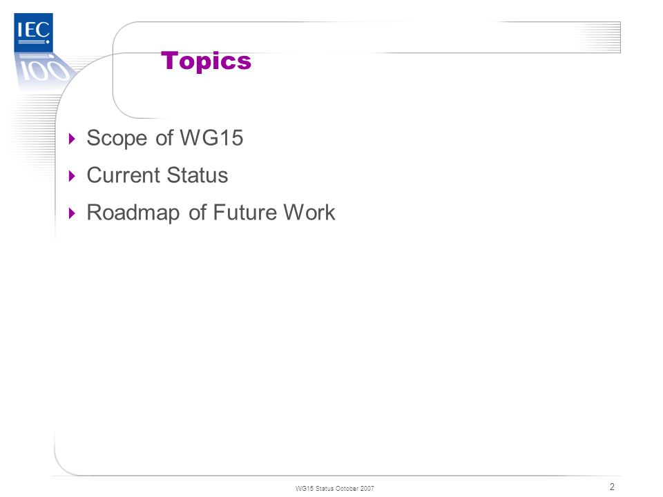 TC 57 WG15 Status October 2007 2 Topics  Scope of WG15  Current Status  Roadmap of Future Work