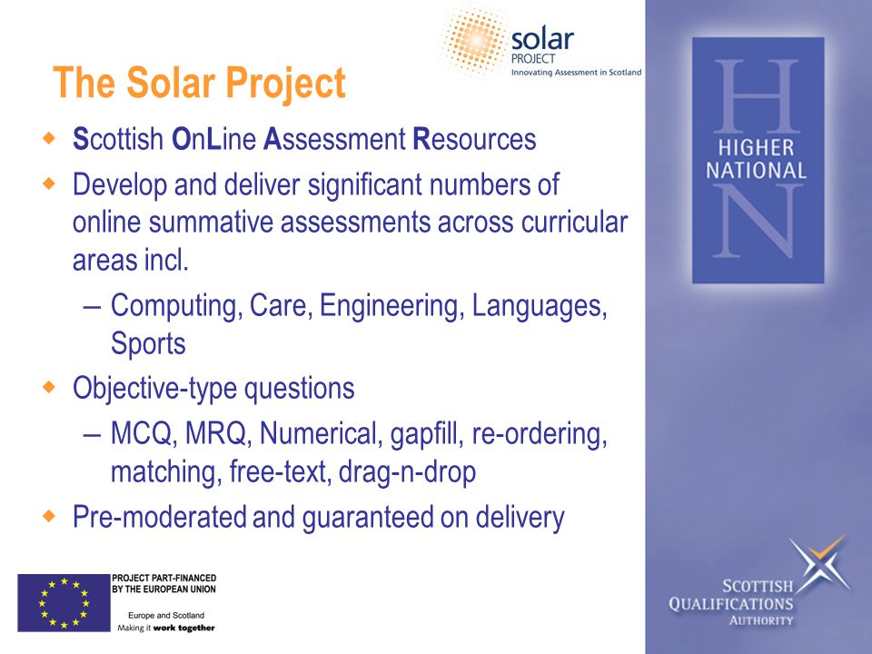 The Solar Project  S cottish O n L ine A ssessment R esources  Develop and deliver significant numbers of online summative assessments across curricular areas incl.