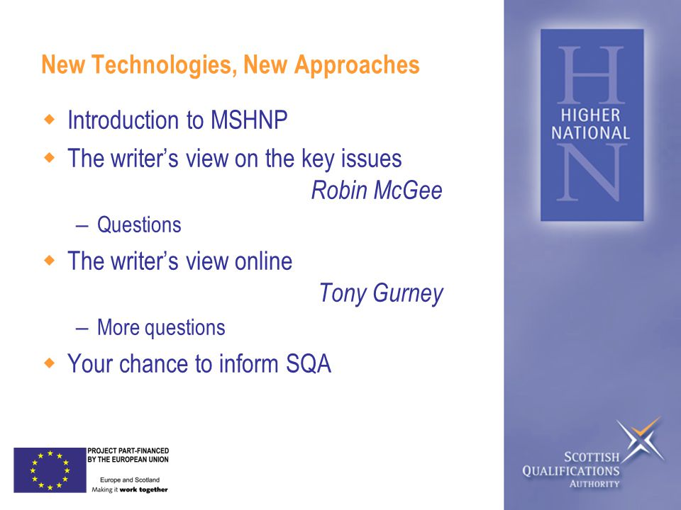 New Technologies, New Approaches  Introduction to MSHNP  The writer's view on the key issues Robin McGee – Questions  The writer's view online Tony Gurney – More questions  Your chance to inform SQA