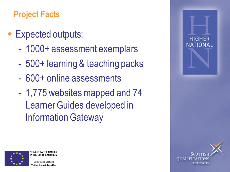 Project Facts  Expected outputs: -1000+ assessment exemplars -500+ learning & teaching packs -600+ online assessments -1,775 websites mapped and 74 Learner Guides developed in Information Gateway