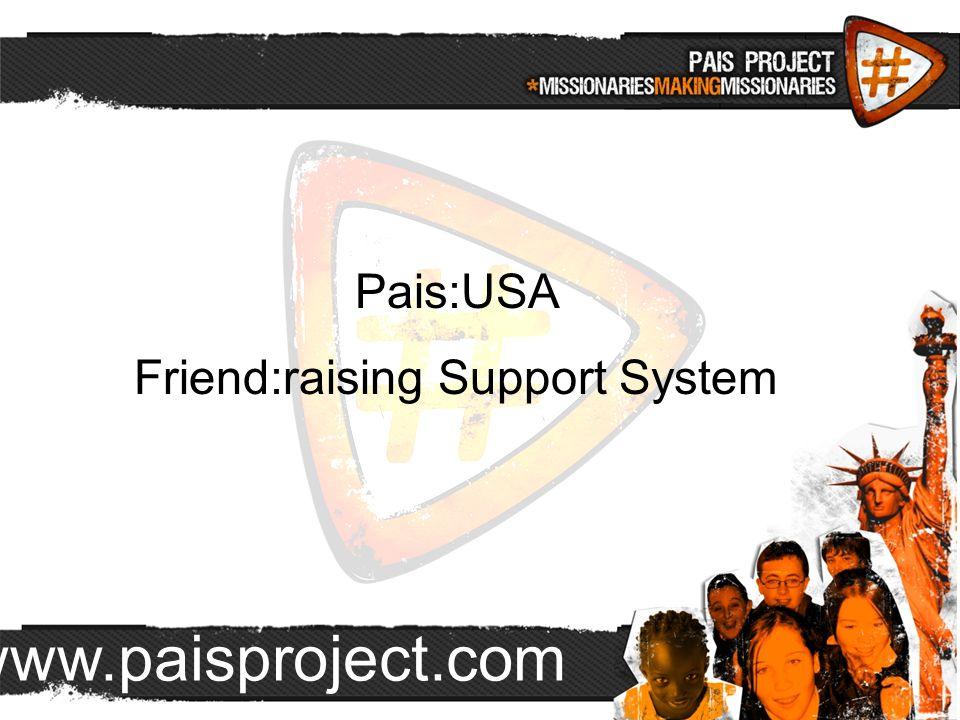 www.paisproject.com Pais:USA Friend:raising Support System