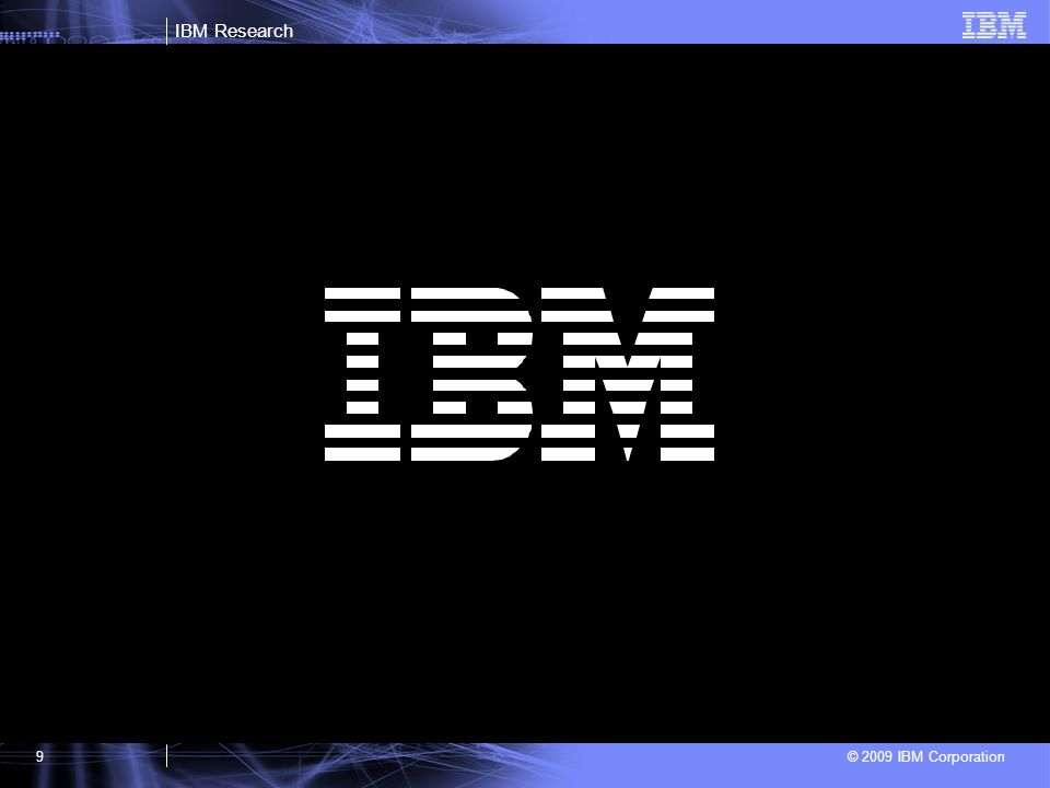 IBM Research © 2009 IBM Corporation9